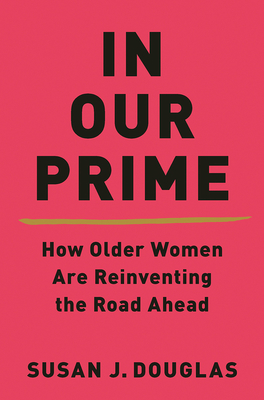 Image for In Our Prime: How Older Women Are Reinventing the Road Ahead