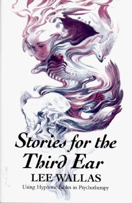 Image for Stories for the Third Ear, Using Hypnotic Fables in Psychotherapy