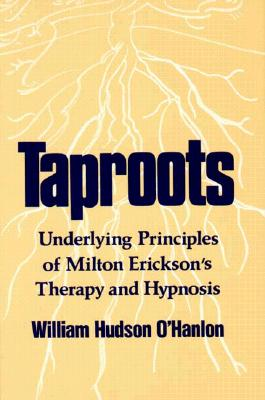 Image for Taproots : Underlying Principles of Milton Erickson's Therapy and Hypnosis (Professional Bks.)