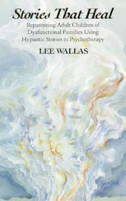 Image for Stories That Heal: Reparenting Adult Children of Dysfunctional Families Using Hypnotic Stories in Psychotherapy
