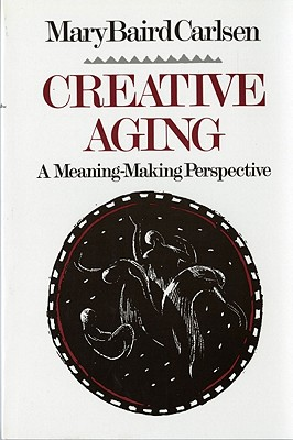 Image for Creative Aging: A Meaning-Making Perspective