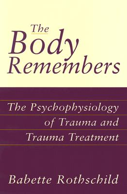 Image for The Body Remembers: The Psychophysiology of Trauma and Trauma Treatment (Norton Professional Books (Hardcover))
