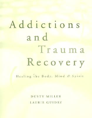 Image for Addictions and Trauma Recovery: Healing the Body, Mind & Spirit