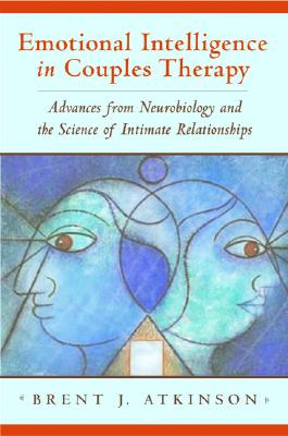 Image for Emotional Intelligence in Couples Therapy: Advances from Neurobiology and the Science of Intimate Relationships (Norton Professional Books)