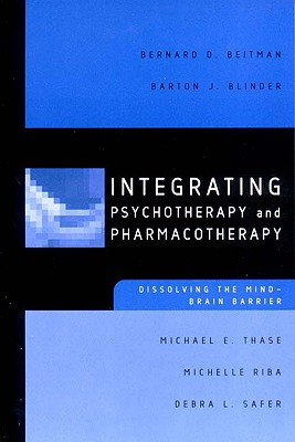 Image for Integrating Psychotherapy and Pharmacotherapy: Dissolving the Mind-Brain Barrier