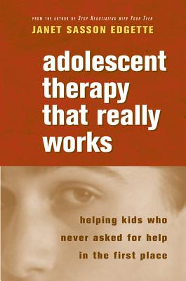 Image for Adolescent Therapy That Really Works: Helping Kids Who Never Asked for Help in the First Place (Norton Professional Books (Paperback))