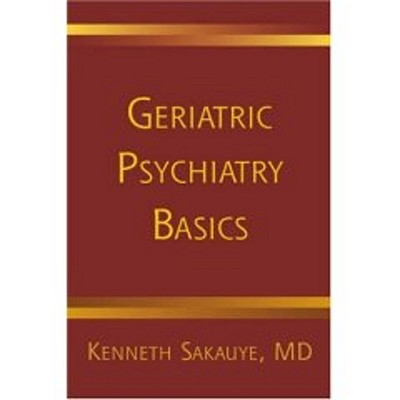 Geriatric Psychiatry Basics (Norton Professional Books (Paperback)), Sakauye M.D., Kenneth