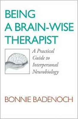 Image for Being a Brain-Wise Therapist: A Practical Guide to Interpersonal Neurobiology (Norton Series on Interpersonal Neurobiology)