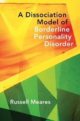 Image for A Dissociation Model of Borderline Personality Disorder (Norton Series on Interpersonal Neurobiology)