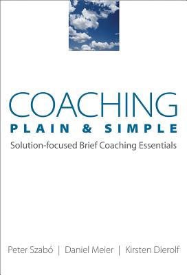 Coaching Plain & Simple: Solution-focused Brief Coaching Essentials (Norton Professional Books (Paperback)), Dierolf, Kirsten; Meier, Daniel; Szab�, Peter