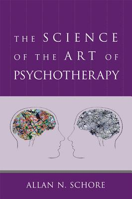 Image for The Science of the Art of Psychotherapy (Norton Series on Interpersonal Neurobiology)