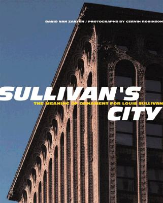 Image for Sullivan's City: The Meaning of Ornament for Louis Sullivan (Norton Books for Architects & Designers)