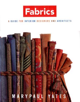 Fabrics : A Guide for Interior Designers and Architects, Yates, Marypaul