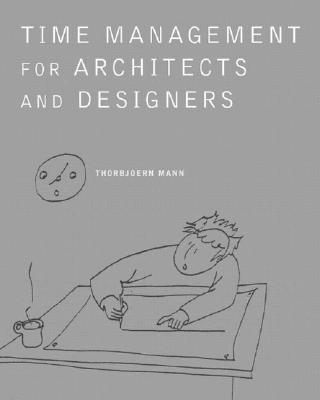 Time Management for Architects and Designers, Mann Ph. D., Thorbjoern