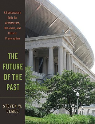 Image for FUTURE OF THE PAST, THE A CONSERVATION ETHIC FOR ARCHITECTURE, URBANISM, AND HISTORIC PRESERVATION