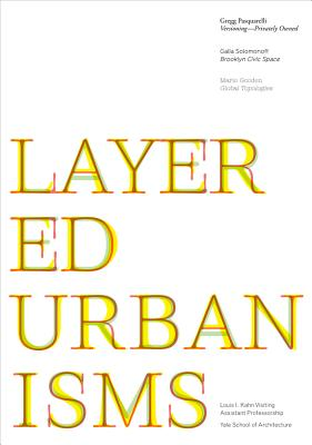 Image for Layered Urbanisms (Louis I. Kahn Visiting Assistant Professorship)