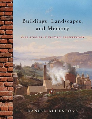 Image for Buildings, Landscapes, and Memory: Case Studies in Historic Preservation