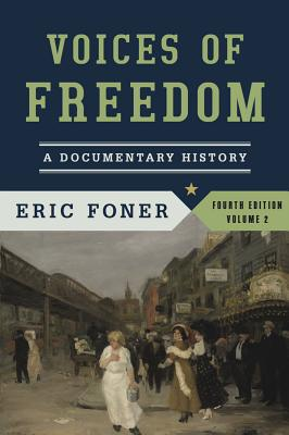Voices of Freedom: A Documentary History, Fourth Edition, Volume 2, Foner, Eric
