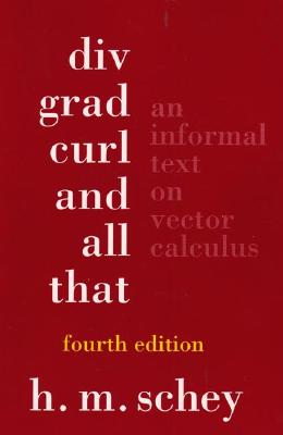 Image for Div, Grad, Curl, and All That: An Informal Text on Vector Calculus (Fourth Edition)