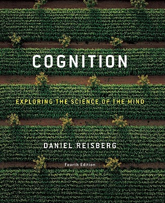 Cognition: Exploring the Science of the Mind (Fourth Edition), Reisberg, Daniel