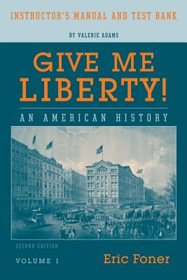 Image for Give Me Liberty! An American History (Instructor's Manual and Test Bank, Volume 1)