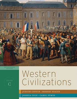 Western Civilizations: Their History & Their Culture (Seventeenth Edition) (Vol. C), Judith Coffin (Author), Robert Stacey (Author), Joshua Cole (Author), Carol Symes  (Author)
