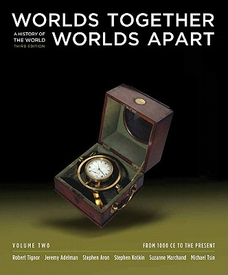 Worlds Together, Worlds Apart: A History of the World: From 1000 CE to the Present (Third Edition)  (Vol. 2), Tignor, Robert; Adelman, Jeremy; Aron, Stephen; Kotkin, Stephen; Marchand, Suzanne; Prakash, Gyan; Tsin, Michael
