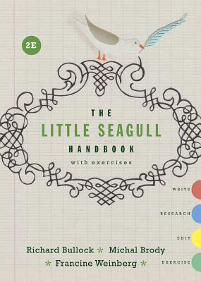 The Little Seagull Handbook with Exercises (Second Edition), Bullock, Richard; Brody, Michal; Weinberg, Francine