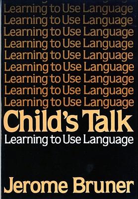 Child's Talk: Learning to Use Language, Bruner, Jerome