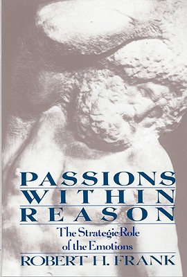 Passions Within Reason: The Strategic Role of the Emotions, Frank, Robert H.