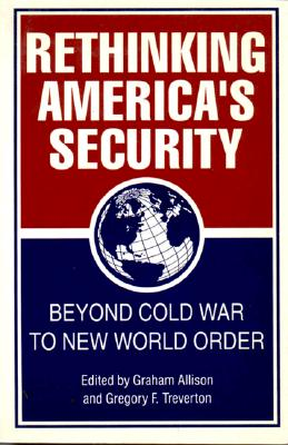 Rethinking America's Security: Beyond Cold War to New World Order, Allison, Graham; Treverton, Gregory F.