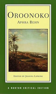 Oroonoko: Norton Critical Edition, Behn, Aphra; Lipking, Joanna (editor)