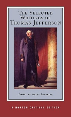 The Selected Writings of Thomas Jefferson (Norton Critical Editions), Thomas Jefferson