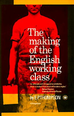 The Making of the English Working Class, E. P. Thompson