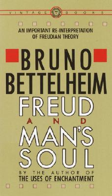 Freud and Man's Soul: An Important Re-Interpretation of Freudian Theory, Bettelheim, Bruno
