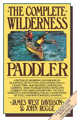The Complete Wilderness Paddler, Davidson, James West; Rugge, John