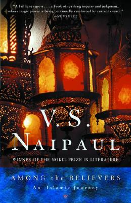 Among the Believers: An Islamic Journey, Naipaul, Vidiadhar Surajprasad