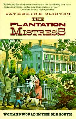 Image for The Plantation Mistress: Woman's World in the Old South