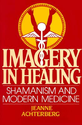 Image for Imagery in Healing: Shamanism and Modernism Medicine