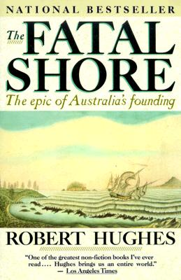 The Fatal Shore: The epic of Australia's founding (Vintage), Robert Hughes