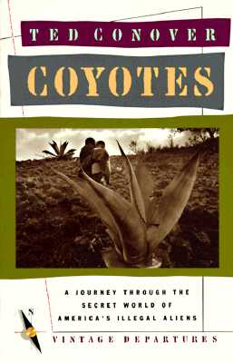 Coyotes: A Journey Through the Secret World of America's Illegal Aliens, Conover, Ted