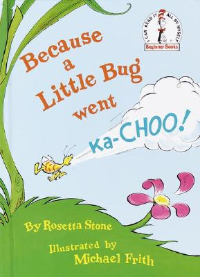 Image for Because a Little Bug Went Ka-Choo! (Beginner Books(R))