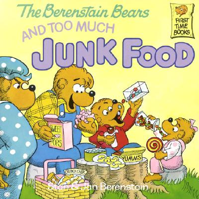BERENSTAIN BEARS AND TOO MUCH JUNK FOOD, BERENSTAIN, STAN