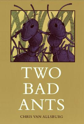 "Two Bad Ants, ""Allsburg, Chris Van"""