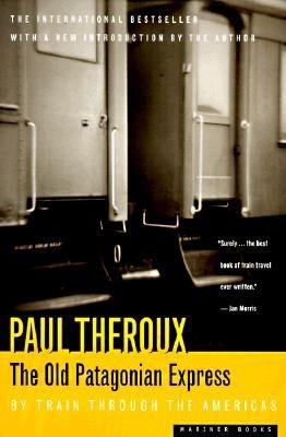 The Old Patagonian Express: By Train Through the Americas, Theroux, Paul