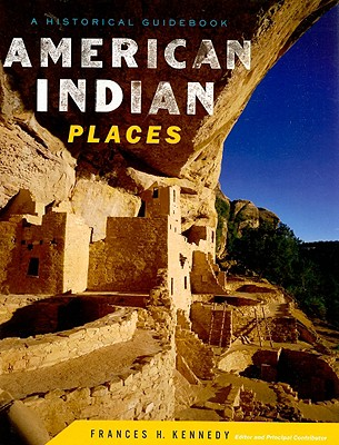 American Indian Places: A Historical Guidebook (Hardcover), Kennedy, Frances H.