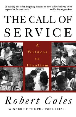 The Call of Service: A Witness to Idealism, Coles, Robert
