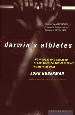 Darwin's Athletes: How Sport Has Damaged Black America and Preserved the Myth of Race, HOBEMAN, John