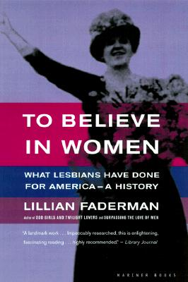 Image for To Believe in Women: What Lesbians Have Done for America-A History