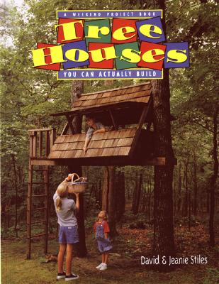 Tree Houses You Can Actually Build: A Weekend Project Book, Stiles, Jeanie Trusty; Stiles, David